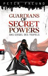 Peter Freund: Guardians of secret powers Band 1 Das Siegel des Teufels